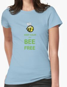 KEEP CALM AND BEE FREE!!! Womens Fitted T-Shirt