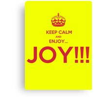 keep calm and enjoy...JOY!!! Canvas Print