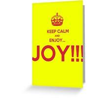 keep calm and enjoy...JOY!!! Greeting Card