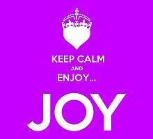 KEEP CALM & ENJOY... JOY by karmadesigner