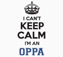 I cant keep calm Im an OPPA by icant