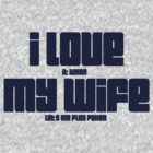 I LOVE (it when) MY WIFE (let's me play poker) by sweetsisters