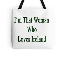 I'm That Woman Who Loves Ireland  Tote Bag