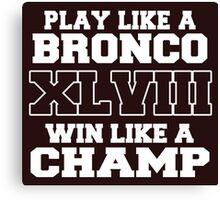 Play Like A Bronco XLVIII Win Like A Champ Canvas Print