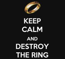 Keep Calm And Destroy The Ring by MojoZula