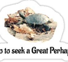 I go to seek a Great Perhaps. Sticker