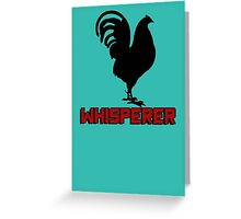 Cock (rooster) whisperer Greeting Card