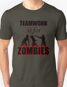Teamwork is for Zombies T-Shirt