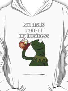 but thats none of my business T-Shirt