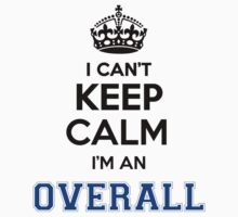 I cant keep calm Im an OVERALL by icant