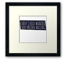 Every Child wanted every mother willing Framed Print
