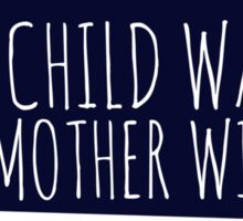 Every Child wanted every mother willing Sticker
