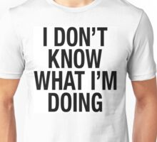 I DON'T KNOW WHAT I'M DOING T-SHIRT Unisex T-Shirt