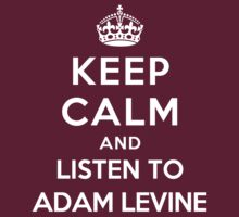 Keep Calm and listen to Adam Levine by artyisgod