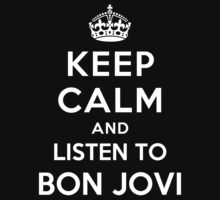 Keep Calm and listen to Bon Jovi by artyisgod
