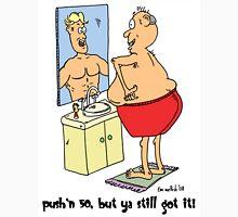 push'n fifty but ya still got it... T-Shirt