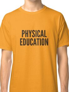 PHYSICAL EDUCATION Classic T-Shirt