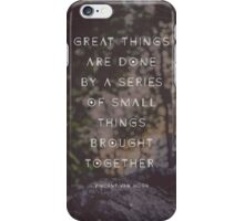 Great Things are Done by a Series of Small Things Brought Together iPhone Case/Skin