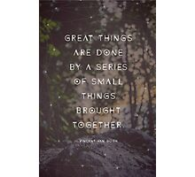 Great Things are Done by a Series of Small Things Brought Together Photographic Print