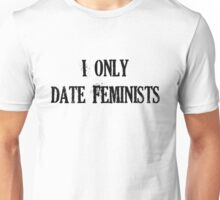 I only date Feminists Unisex T-Shirt
