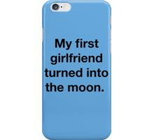My girlfriend turned into the moon!  iPhone Case/Skin
