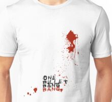One Bullet Bang Bang! Unisex T-Shirt