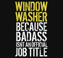 Excellent 'Window Washer because Badass Isn't an Official Job Title' Tshirt, Accessories and Gifts by Albany Retro