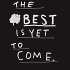 THE BEST IS YET TO COME by Steve Leadbeater