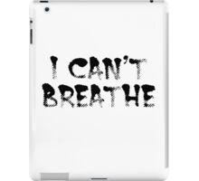 I can't breath iPad Case/Skin