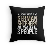 Excellent 'All I Care About Is German Shepherd And Maybe Like 3 People' Tshirt, Accessories and Gifts Throw Pillow