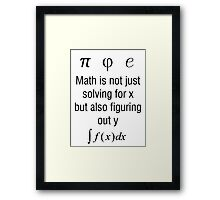 Math Is Not Just Solving For X, But Figuring Out Y Framed Print