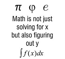 Math Is Not Just Solving For X, But Figuring Out Y Photographic Print