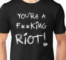 You're a Riot.... Unisex T-Shirt