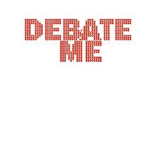 DEBATE ME by Tai's Tees Photographic Print