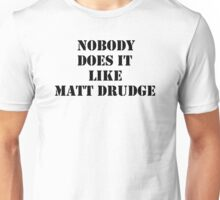Nobody Does it like Matt Drudge Unisex T-Shirt