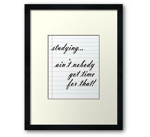 No Time for Studying Framed Print
