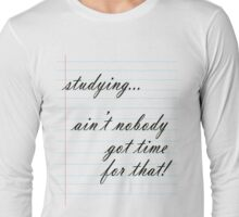 No Time for Studying Long Sleeve T-Shirt