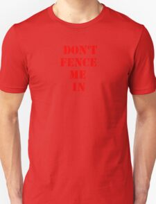 DON'T FENCE ME IN Unisex T-Shirt
