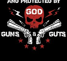BORN, RAISED AND PROTECTED BY GOD gun & guts by birthdaytees