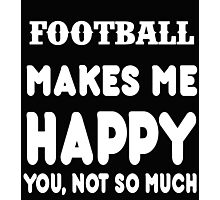 Football Makes Me Happy You, Not So Much Photographic Print