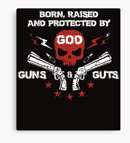 Born, Raise And Protected By God Guns Guts Canvas Print