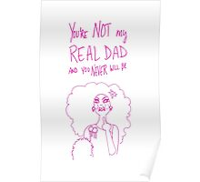 You're Not My Real Dad And You Never Will Be // #RuMemberWhen Poster