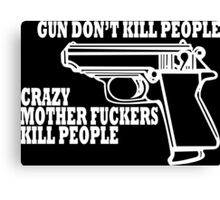 GUNS DONT KILL PEOPLE CRAZY MOTHER FUCKERS KILL PEOPLE Funny Geek Nerd Canvas Print