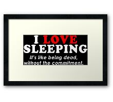 I Love SleepingIts Like Being Dead Without The Commitment Funny Geek Nerd Framed Print