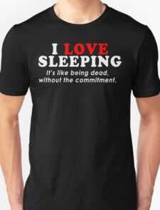 I Love SleepingIts Like Being Dead Without The Commitment Funny Geek Nerd T-Shirt