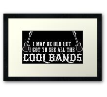 I May Be Old But I Got To See All The Cool Bands Funny Geek Nerd Framed Print