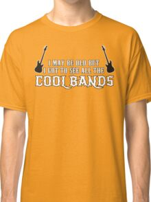 I May Be Old But I Got To See All The Cool Bands Funny Geek Nerd Classic T-Shirt