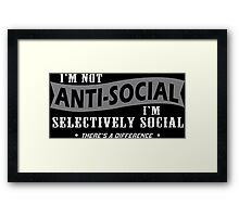 Im Not Anti Social Im Selectively Social Theres A Difference Funny Geek Nerd Framed Print