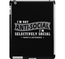 Im Not Anti Social Im Selectively Social Theres A Difference Funny Geek Nerd iPad Case/Skin