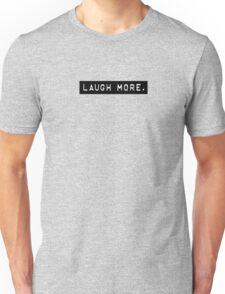 LAUGH MORE. Unisex T-Shirt